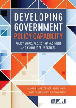 Developing Government Policy Capability: Policy Work, Project Management, and Knowledge Practices (Paperback)