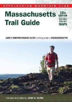 Appalachian Mountain Club Massachusetts Trail Guide: Amc's Comprehensive Guide to Hiking Trails in Massachusetts: Massachuset...