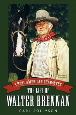 A Real American Character: The Life of Walter Brennan (Hardcover)