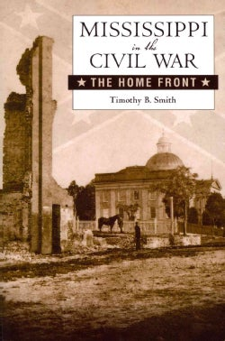 Mississippi in the Civil War: The Home Front (Paperback)