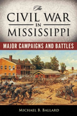 The Civil War in Mississippi: Major Campaigns and Battles (Paperback)
