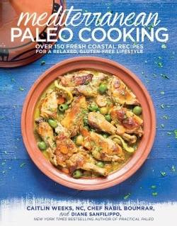 Mediterranean Paleo Cooking: Over 150 Fresh Coastal Recipes for a Relaxed, Gluten-free Lifestyle (Paperback)