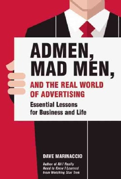 Admen, Mad Men, and the Real World of Advertising: Essential Lessons for Business and Life (Hardcover)