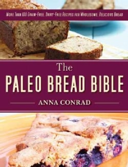 The Paleo Bread Bible: More Than 100 Grain-Free, Dairy-Free Recipes for Wholesome, Delicious Bread (Hardcover)