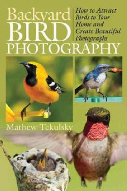 Backyard Bird Photography: How to Attract Birds to Your Home and Create Beautiful Photographs (Paperback)