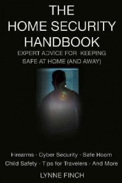 The Home Security Handbook: Expert Advice for Keeping Safe at Home (And Away) (Paperback)