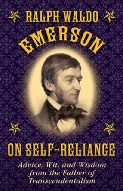Ralph Waldo Emerson on Self-Reliance: Advice, Wit, and Wisdom from the Father of Transcendentalism (Hardcover)