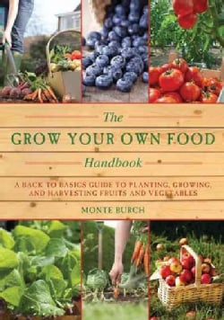 The Grow Your Own Food Handbook: A Back to Basics Guide to Planting, Growing, and Harvesting Fruits and Vegetables (Paperback)