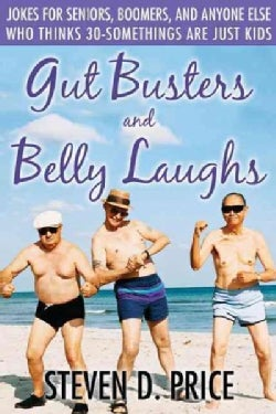 Gut Busters and Belly Laughs: Jokes for Seniors, Boomers, and Anyone Else Who Thinks Thirty-Somethings Are Just Kids (Paperback)