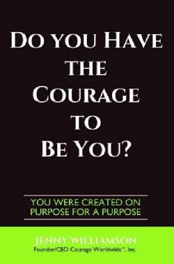 Do You Have the Courage to Be You?: You Were Created on Purpose for a Purpose (Hardcover)