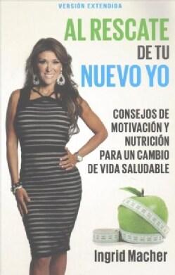 Al rescate de tu nuevo yo / To The Rescue Of A New You: Consejos de motivacion y nutricion para un cambio de vida... (Paperback)