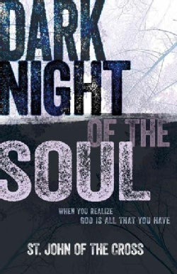 Dark Night of the Soul: When You Realize God Is All That You Have (Paperback)