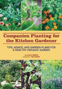 Companion Planting for the Kitchen Gardener: Tips, Advice, and Garden Plans for a Healthy Organic Garden (Paperback)