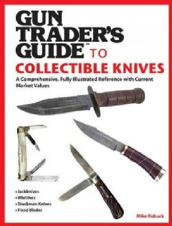 Gun Trader's Guide to Collectible Knives: A Comprehensive, Fully Illustrated Reference With Current Market Values (Paperback)