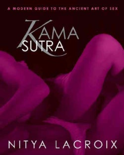 Kama Sutra: A Modern Guide to the Ancient Art of Sex (Paperback)