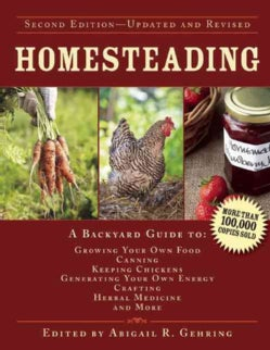 Homesteading: A Backyard Guide to Growing Your Own Food, Canning, Keeping Chickens, Generating Your Own Energy, C... (Hardcover)