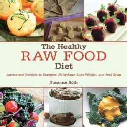 The Healthy Raw Food Diet: Advice and Recipes to Energize, Dehydrate, Lose Weight, and Feel Great (Hardcover)