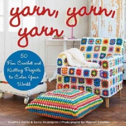 Yarn, Yarn, Yarn: 50 Fun Crochet and Knitting Projects to Color Your World (Hardcover)