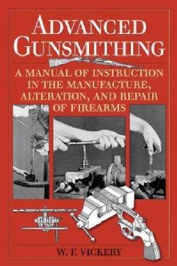 Advanced Gunsmithing: A Manual of Instruction in the Manufacture, Alteration and Repair of Firearms (Paperback)
