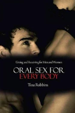 Oral Sex for Every Body: Giving and Receiving for Men and Women (Paperback)