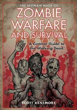 The Ultimate Book of Zombie Warfare and Survival: A Combat Guide to the Walking Dead (Hardcover)