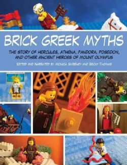 Brick Greek Myths: The Stories of Hercules, Athena, Pandora, Poseidon, and Other Ancient Heroes of Mount Olympus (Paperback)