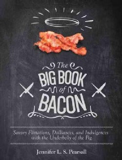 The Big Book of Bacon: Savory Flirtations, Dalliances, and Indulgences With the Underbelly of the Pig (Paperback)