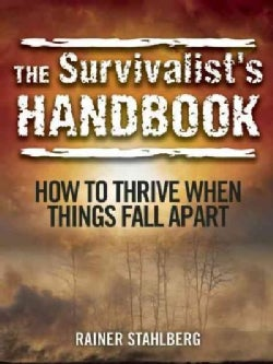 The Survivalist's Handbook: How to Thrive When Things Fall Apart (Paperback)