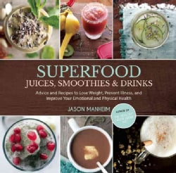 Superfood Juices, Smoothies & Drinks: Advice and Recipes to Lose Weight, Prevent Illness, and Improve Your Emotio... (Hardcover)