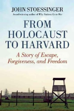 From Holocaust to Harvard: A Story of Escape, Forgiveness, and Freedom (Hardcover)