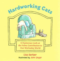 Hardworking Cats: A Humorous Look at the Feline Contribution to Our Workaday World (Hardcover)