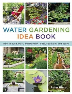The Water Gardening Idea Book: How to Build, Plant, and Maintain Ponds, Fountains, and Basins (Paperback)