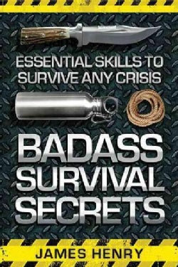 Badass Survival Secrets: Essential Skills to Survive Any Crisis (Paperback)