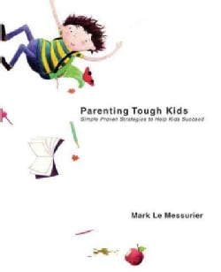 Parenting Tough Kids: Simple Proven Strategies to Help Kids Succeed (Paperback)