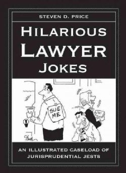 Hilarious Lawyer Jokes: An Illustrated Caseload of Jurisprudential Jests (Hardcover)