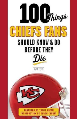 100 Things Chiefs Fans Should Know & Do Before They Die (Paperback)