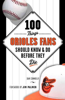 100 Things Orioles Fans Should Know & Do Before They Die (Paperback)