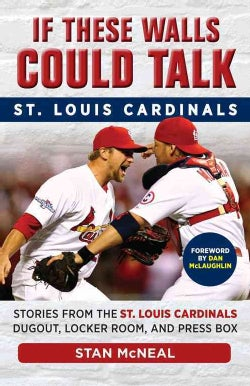 If These Walls Could Talk St Louis Cardinals: Stories from the St. Louis Cardinals Dugout, Locker Room, and Press... (Paperback)