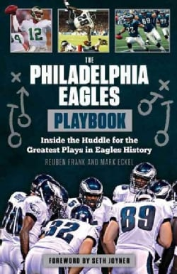 The Philadelphia Eagles Playbook: Inside the Huddle for the Greatest Plays in Eagles History (Paperback)