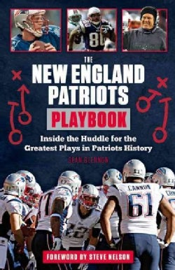 The New England Patriots Playbook: Inside the Huddle for the Greatest Plays in Patriots History (Paperback)