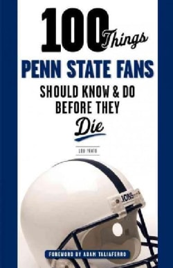 100 Things Penn State Fans Should Know & Do Before They Die (Paperback)