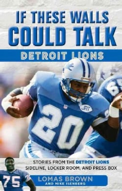 If These Walls Could Talk Detroit Lions: Stories from the Detroit Lions Sideline, Locker Room, and Press Box (Paperback)