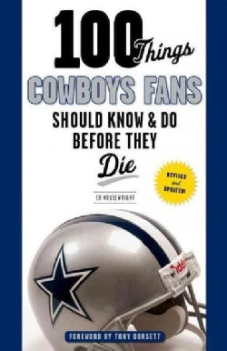 100 Things Cowboys Fans Should Know & Do Before They Die (Paperback)