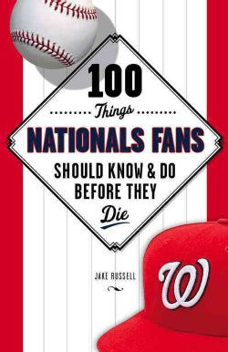 100 Things Nationals Fans Should Know & Do Before They Die (Paperback)
