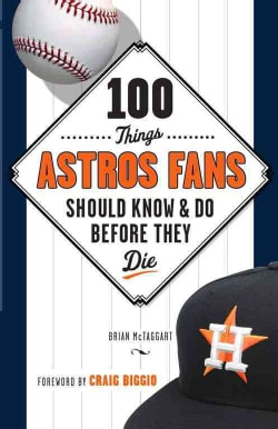 100 Things Astros Fans Should Know & Do Before They Die (Paperback)