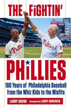 The Fightin' Phillies: 100 Years of Philadelphia Baseball from the Whiz Kids to the Misfits (Paperback)