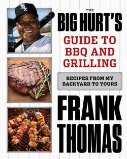 The Big Hurt's Guide to BBQ and Grilling: Recipes from My Backyard to Yours (Hardcover)