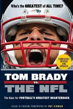 Tom Brady Vs. the NFL: The Case for Football's Greatest Quarterback (Paperback)