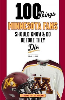 100 Things Minnesota Fans Should Know & Do Before They Die (Paperback)