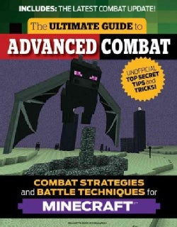 The Ultimate Guide to Advanced Combat: Combat Strategies and Battle Techniques for Minecraft (Paperback)